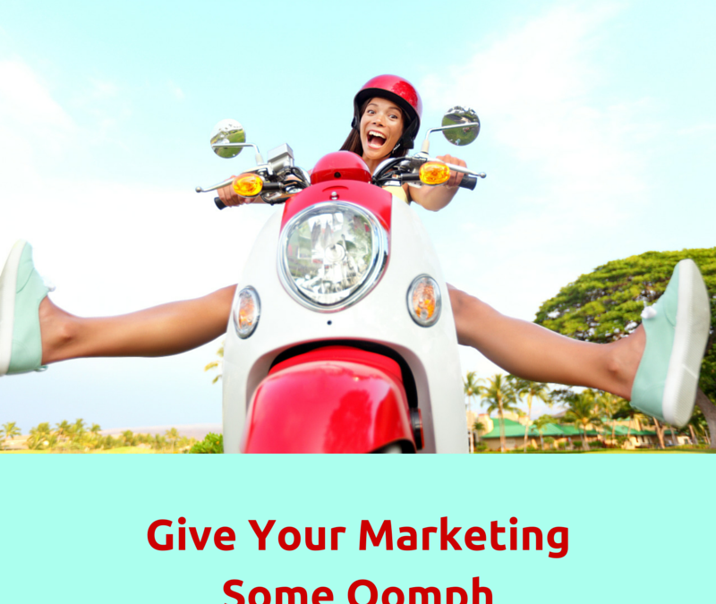 6 Quick and Easy Ways to Give Your Marketing More Oomph
